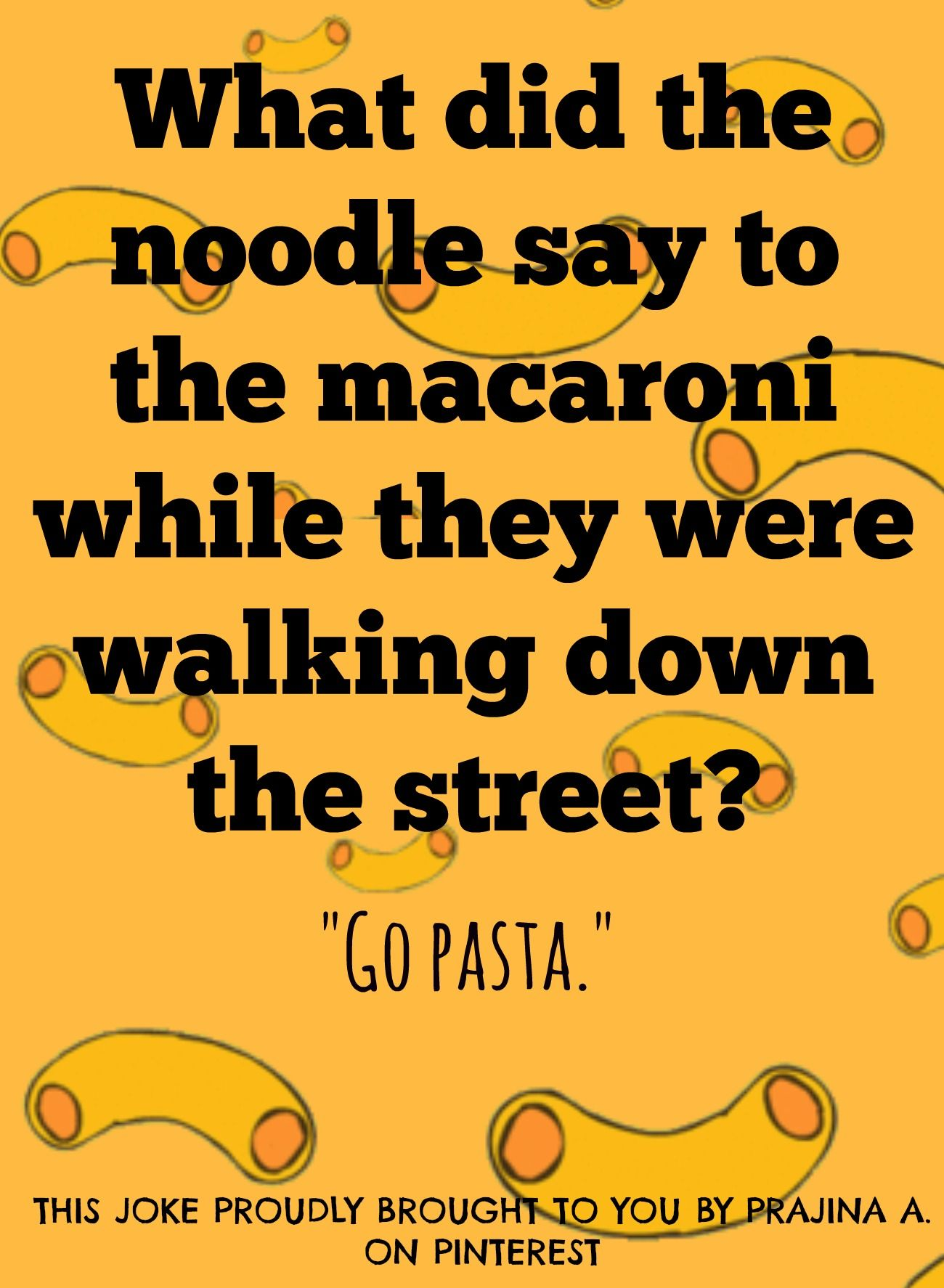 A joke. By me. Actually, I think I made this up while eating pasta ...