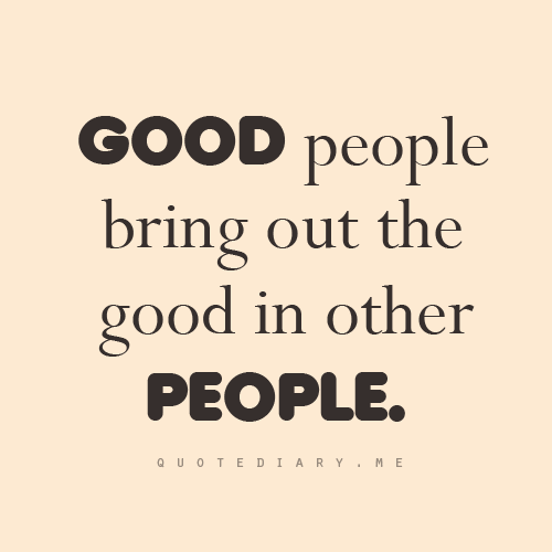 Good People Quotes People Quotes Life Quotes