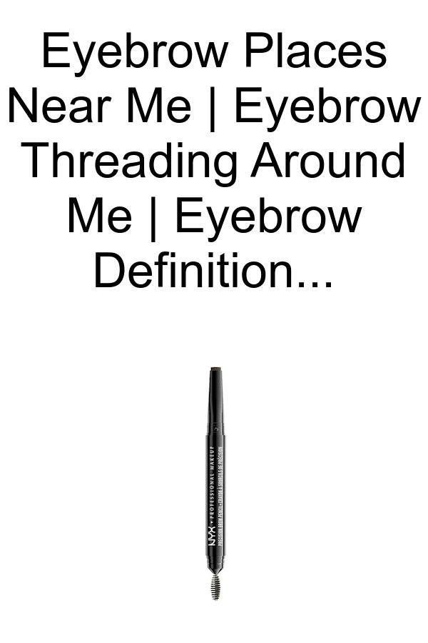 Eyebrow Places Near Me   Eyebrow Threading Around Me ...