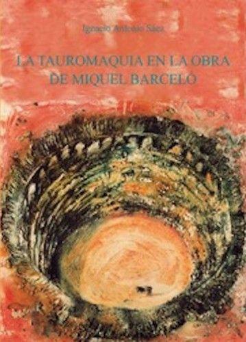 Tauromaquia en la obra de Miquel Barceló / Ignacio Antonio Sáez http://fama.us.es/record=b2739829~S5*spi