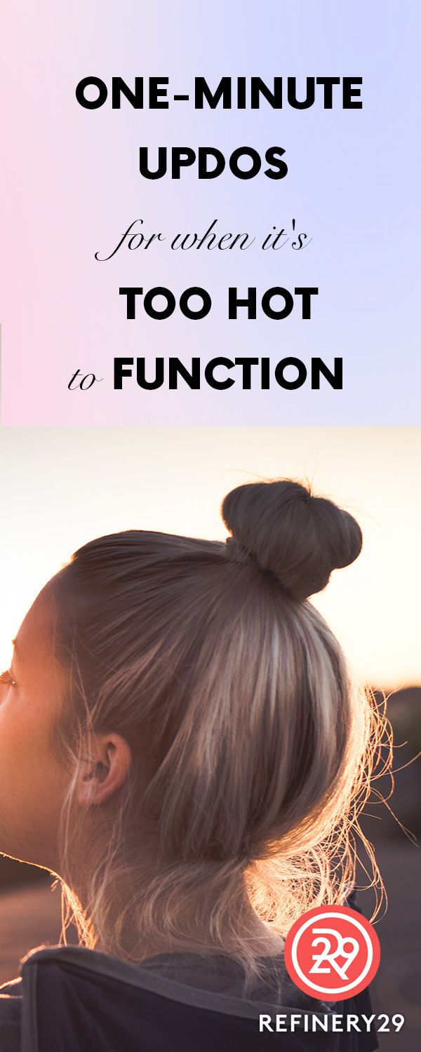 Oneminute updos for when itus too hot to function up dos hair