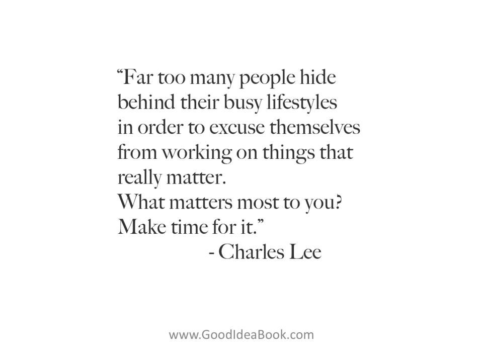 Far Too Many People Hide Behind Their Busy Lifestyles Charles