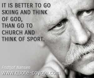 Fridtjof Nansen Quotes Alluring Fridtjofnansen  It Is Better To Go Skiing And Think Of God Than