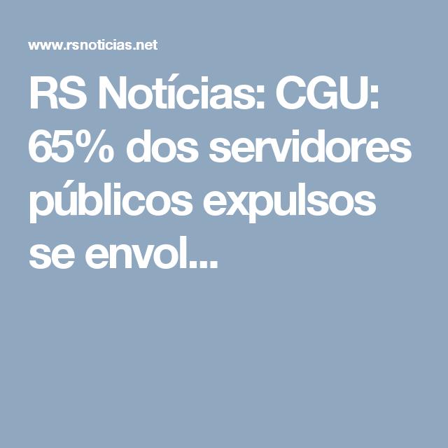 RS Notícias: CGU: 65% dos servidores públicos expulsos se envol...