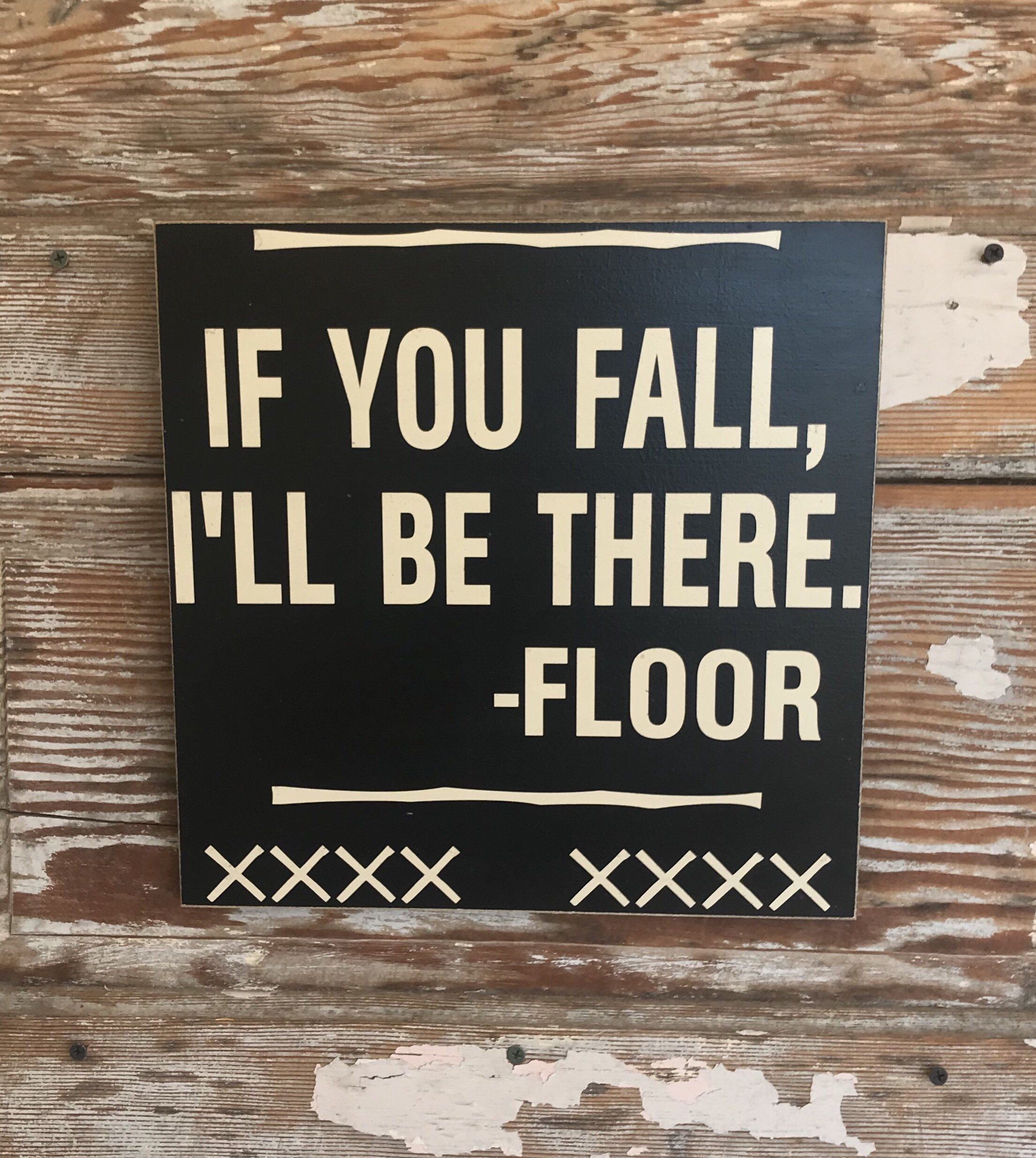 If You Fall, I'll Be There. Floor. Wood Sign 12x12 Funny