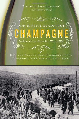 Champagne: How the World's Most Glamorous Wine Triumphed Over War and Hard Times by Don Kladstrup