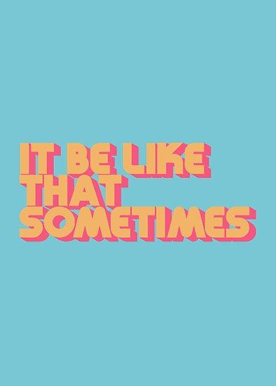 'It Be Like That Sometimes - Retro Blue' Poster by Lyman Creative Co.