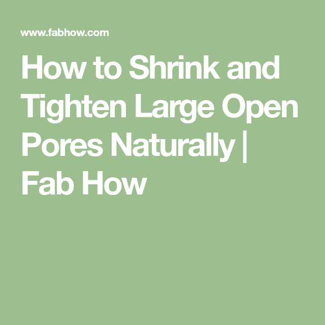 How to Shrink and Tighten Large Open Pores Naturally | Fab How