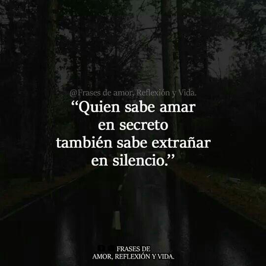 Quien Sabe Amar En Secreto También Sabe Extrañar En Silencio