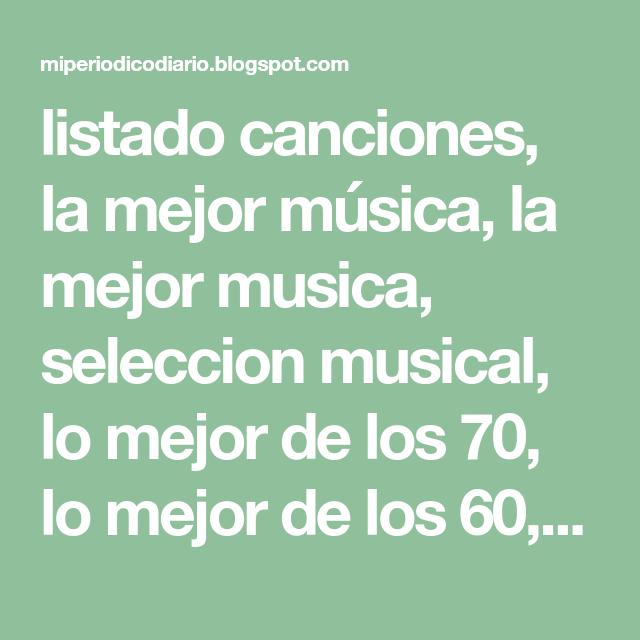 listado canciones, la mejor música, la mejor musica, seleccion musical, lo mejor de los 70, lo mejor de los 60, lo mejor de los 80,