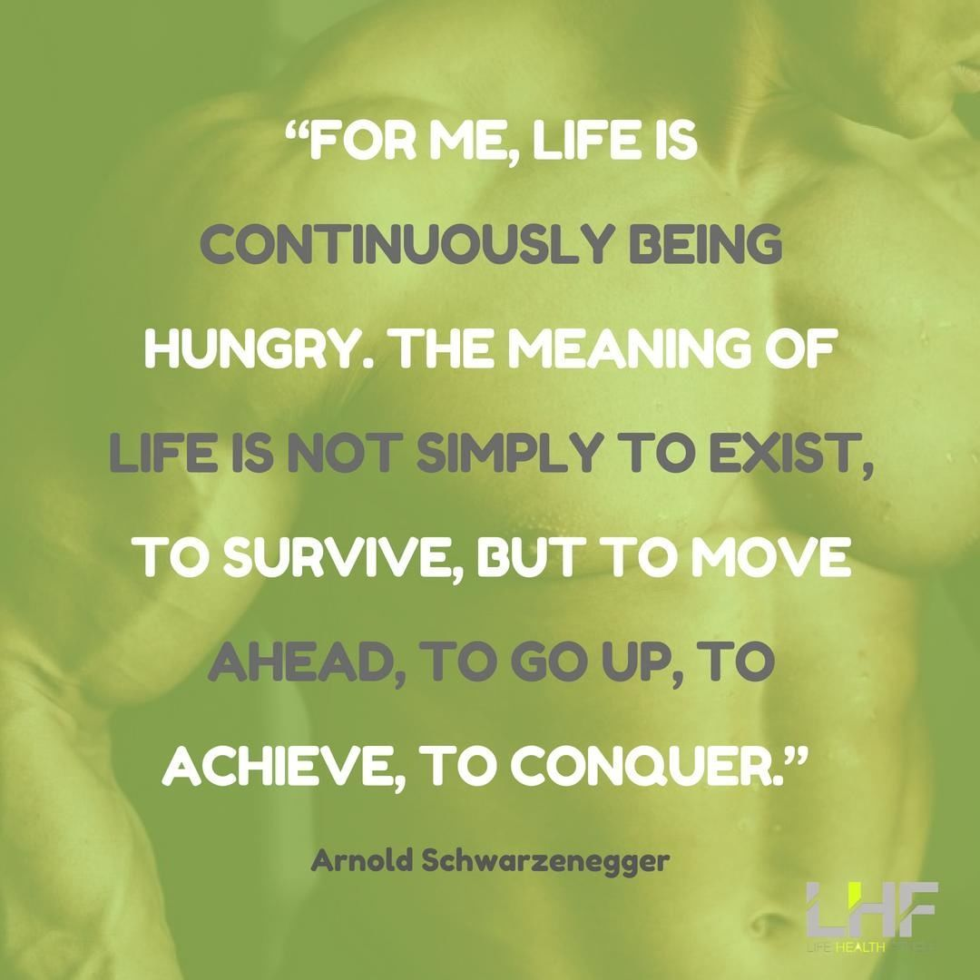 """""""For me, life is continuously being hungry. The meaning of life is not simply to...  #ArnoldSchwarze..."""