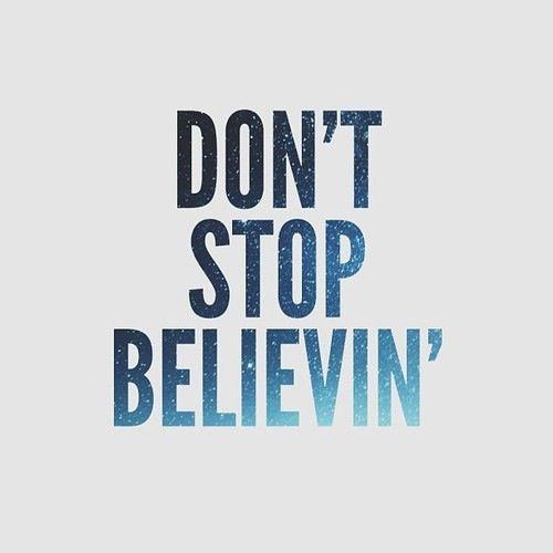 Don't stop belivin