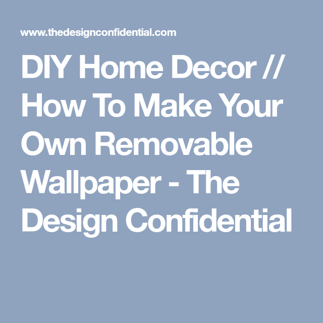 Diy Home Decor How To Make Your Own Removable Wallpaper The Design Confidential