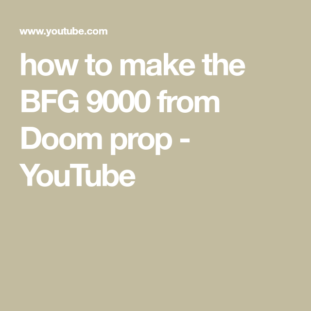 how to make the BFG 9000 from Doom prop - YouTube | DOOM