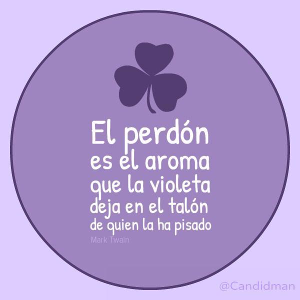 """""""El perdón es el aroma que la violeta deja en el talón de quien la ha pisado."""" #MarkTwain #Citas #Frases @Candidman"""