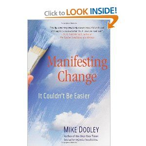 Another great book by Mike Dooley: Manifesting Change: It Couldn't Be Easier