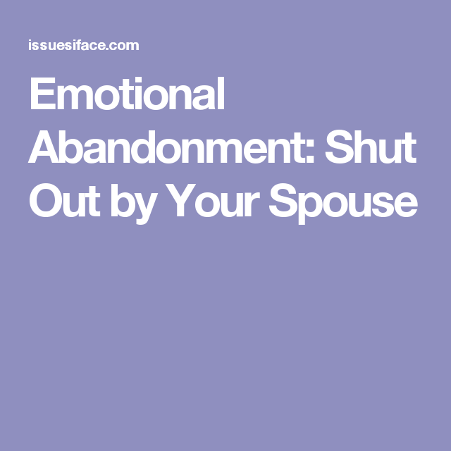 Emotional abandonment shut out by your spouse