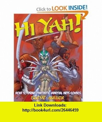 Hi-Yah! How to Draw Fantastic Martial Arts Comics (9780823022465) Steve Miller , ISBN-10: 0823022463  , ISBN-13: 978-0823022465 ,  , tutorials , pdf , ebook , torrent , downloads , rapidshare , filesonic , hotfile , megaupload , fileserve