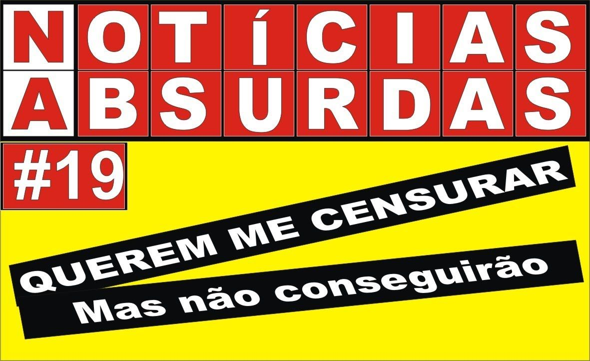 NOTÍCIAS ABSURDAS #19 (ESTOU SENDO PROCESSADO)