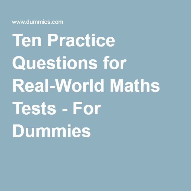 Ten Practice Questions for Real-World Maths Tests - For Dummies ...