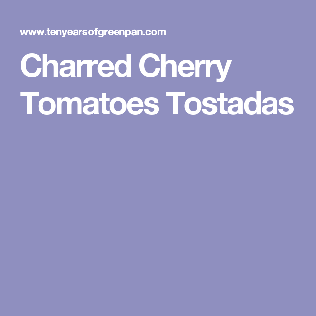 Charred Cherry Tomatoes Tostadas