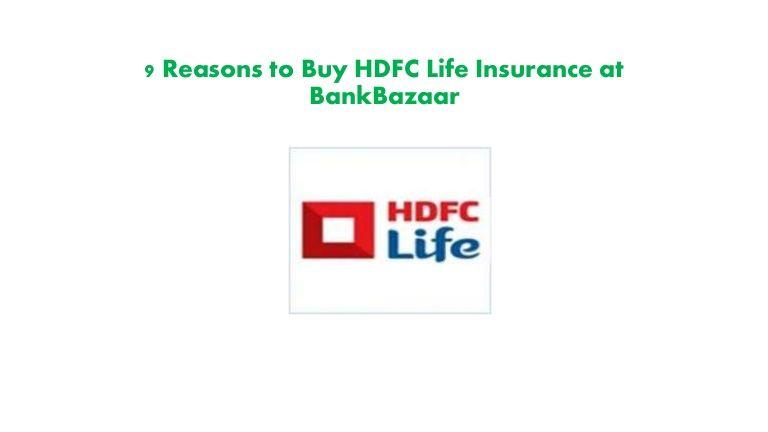 9 Reasons To Buy Hdfclifeinsurance At Bankbazaar Financial