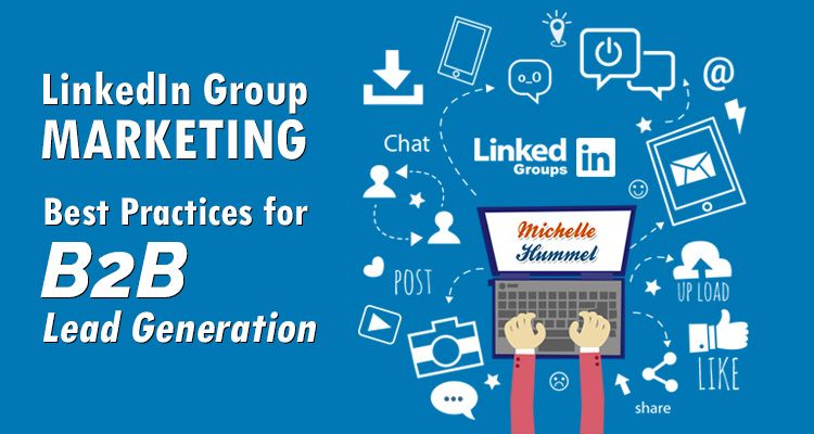 Linkedin Group Marketing Best Practices For B2b Lead Generation Business Leadgen B2b Ceo Lead Generation Web Strategy Marketing