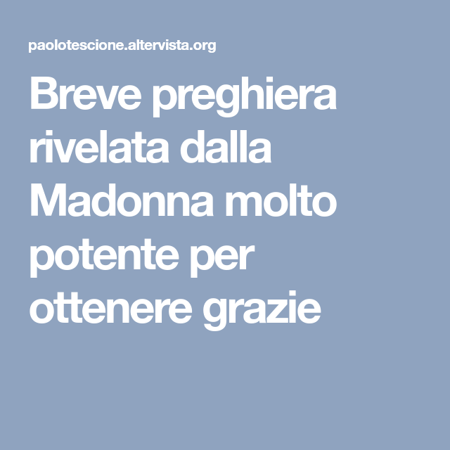 Breve Preghiera Rivelata Dalla Madonna Molto Potente Per Ottenere
