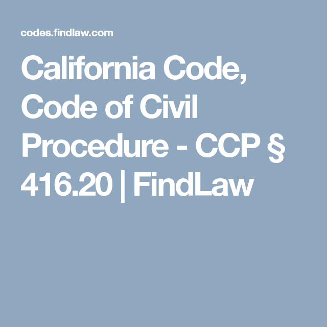 California Code Code Of Civil Procedure Ccp 416 20 Findlaw