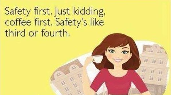 #safety vs. coffee first