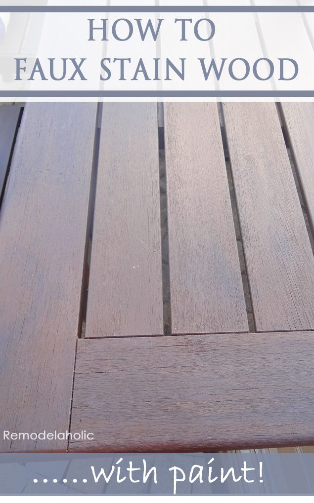 Remodelaholic How To Faux Stain With Paint Staining Wood Faux Wood Remodelaholic