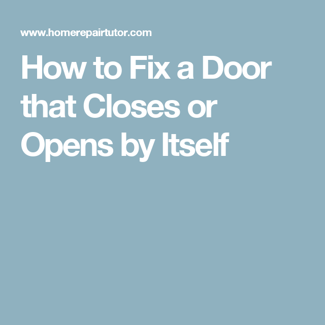 Fix A Door That Closes Or Opens By Itself Fix It