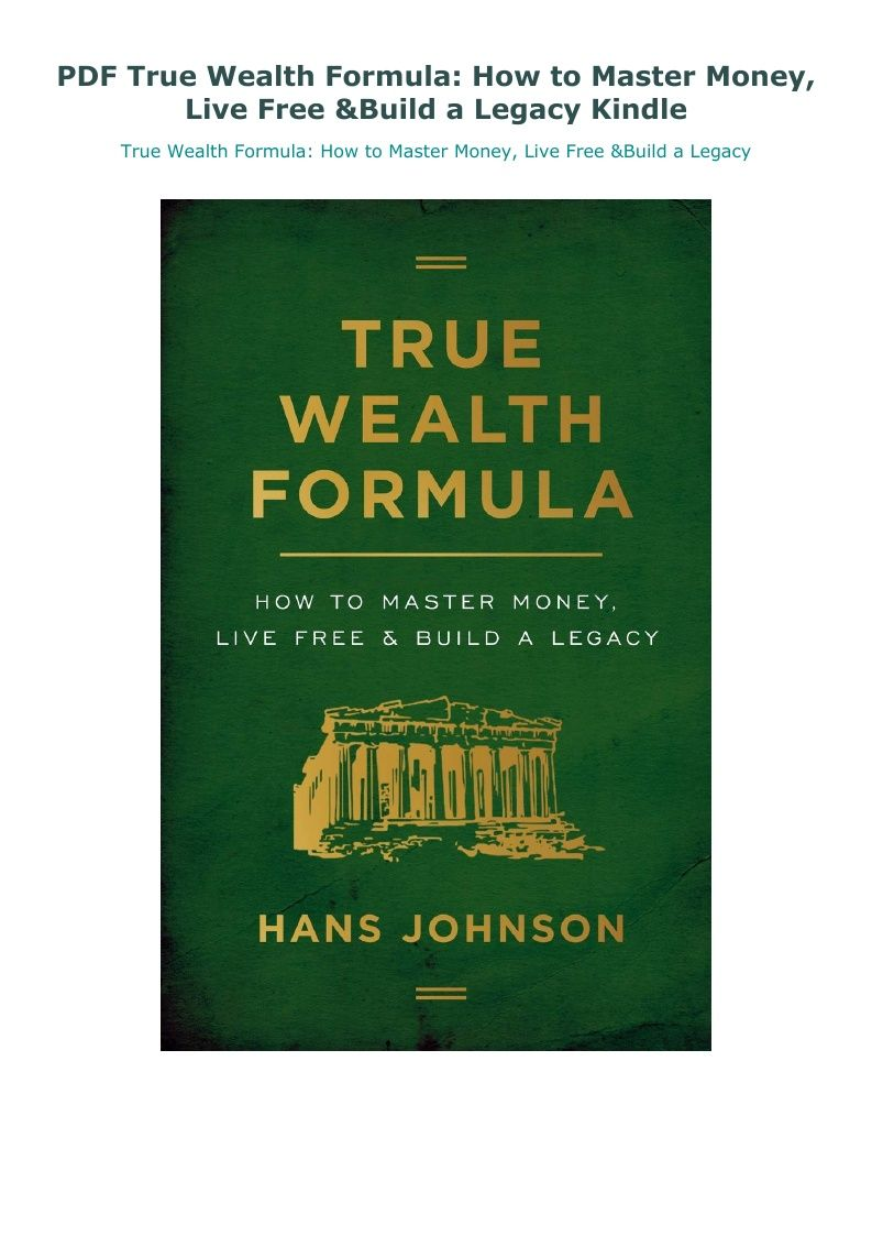 Pdf True Wealth Formula How To Master Money Live Free Build A Legacy Kindle In 2020 Wealth Live Free True
