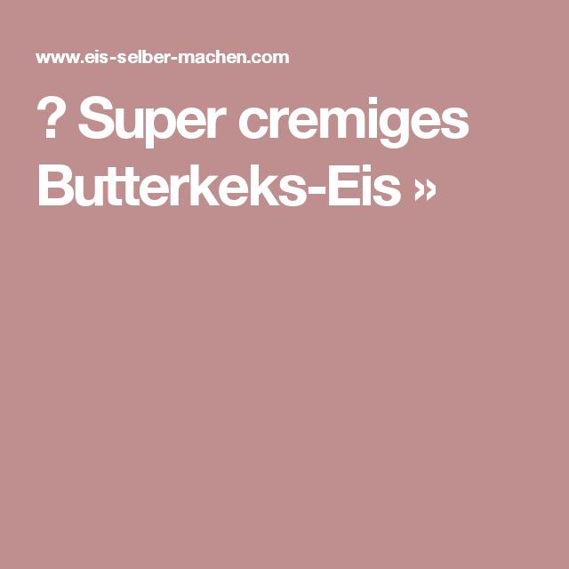 ▷ Super cremiges Butterkeks-Eis »