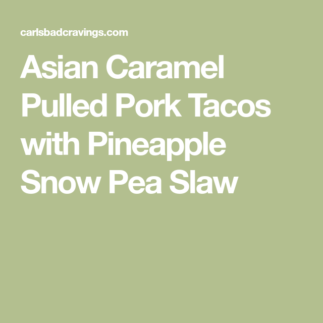 Asian Caramel Pulled Pork Tacos with Pineapple Snow Pea ...