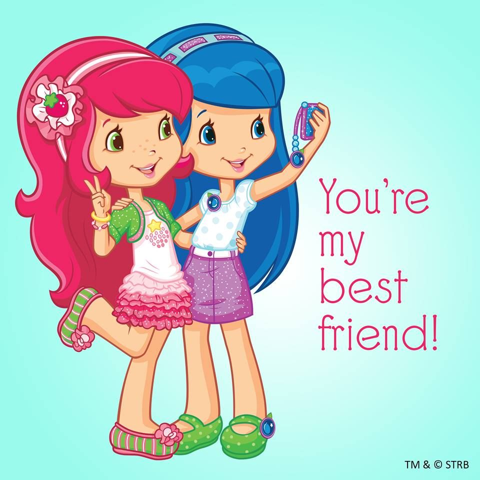 You're my best friend with Strawberry Shortcake and ...