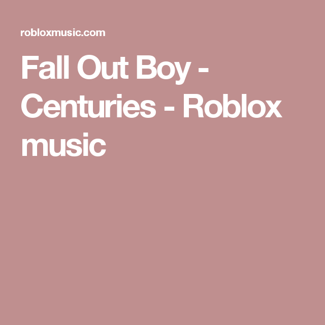 Fall Out Boy Centuries Roblox Music Roblox Squishy - roblox music id for the bonnie song