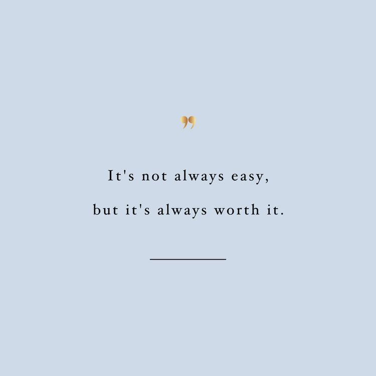 Its Not Always Easy But Its Always Worth It Inspirational
