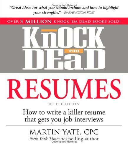Knock u0027em Dead Resumes How to Write a Killer Resume That Gets You - knock em dead resume templates