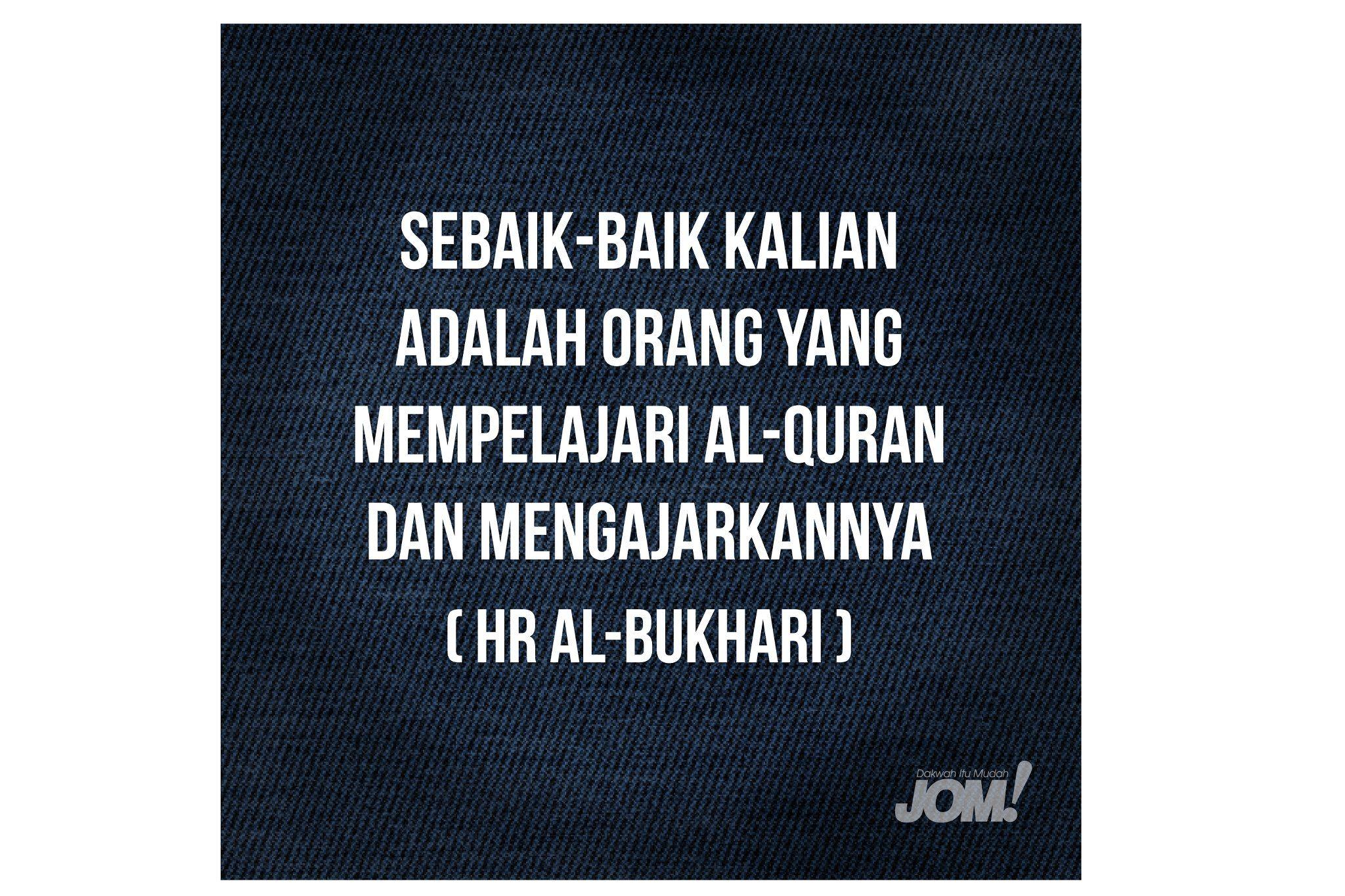 """""""Sebaik baik kalian adalah orang yang mempelajari al Quran dan mengajarkannya """""""