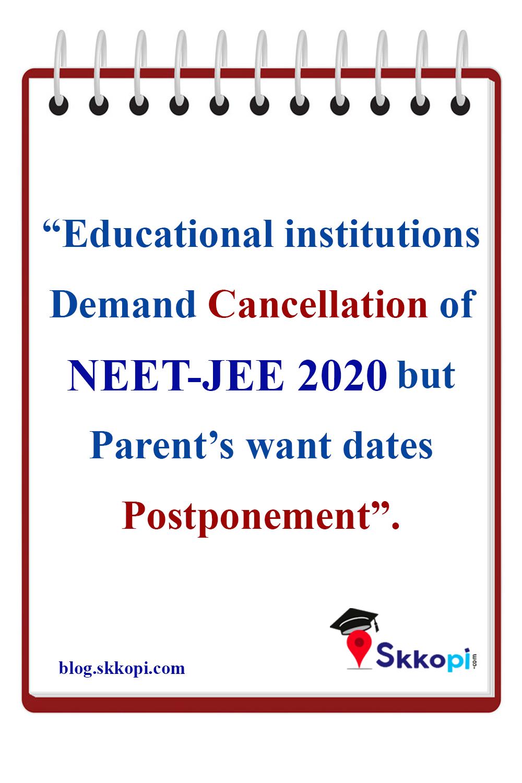 Educational Institutions Demand Cancellation Of Neet Jee 2020 But Parents Want Dates Postponement In 2020 Jee Exam Exam Neet Exam
