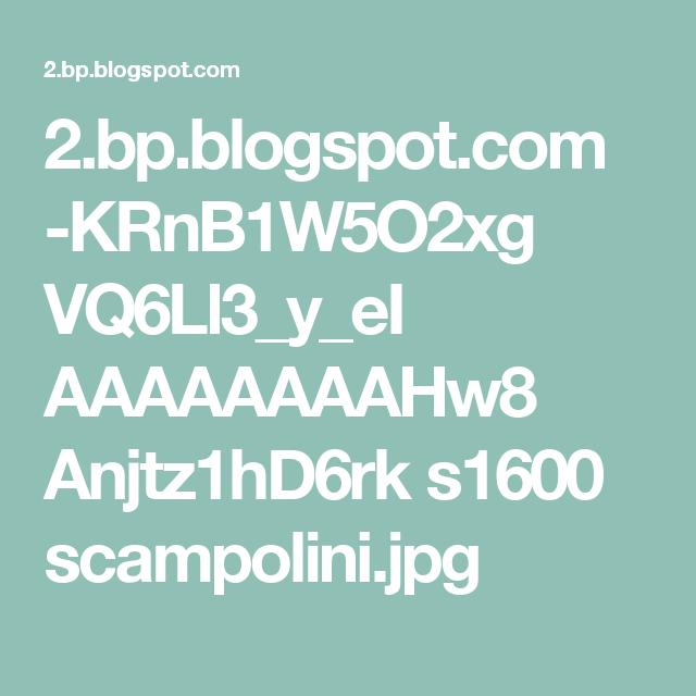 2.bp.blogspot.com -KRnB1W5O2xg VQ6Ll3_y_eI AAAAAAAAHw8 Anjtz1hD6rk s1600 scampolini.jpg