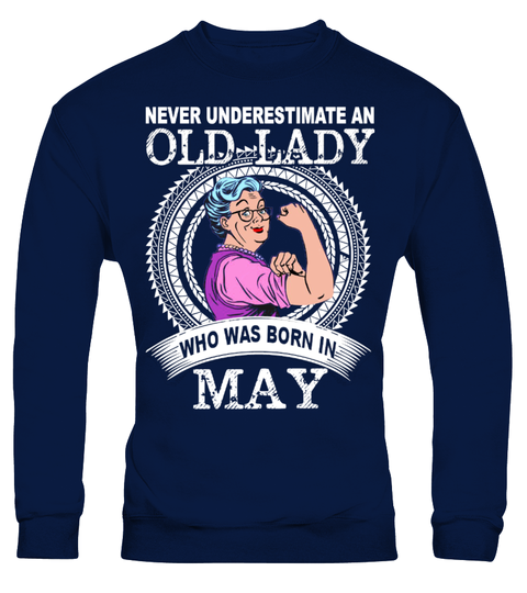c877a377 Never underestimate an old lady who was born in MAY . Never underestimate  an old lady who was born in MAY January | February | March | April | May |  June ...