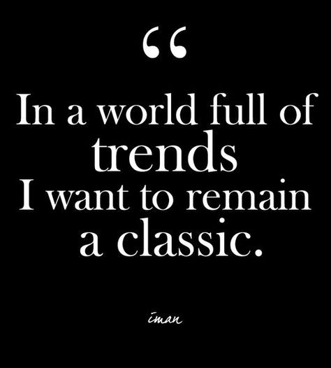 "Classic Quotes Inspiration In A World Full Of Trends I Want To Remain A Classic.""  Iman"