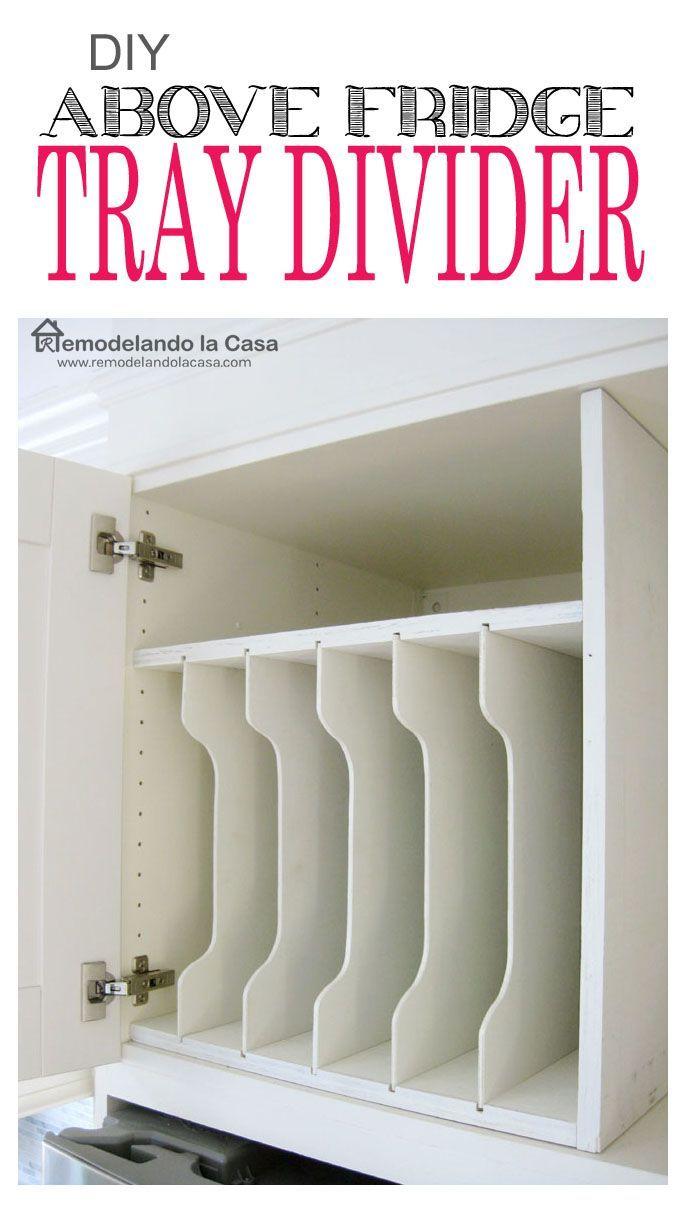 Diy above fridge tray divider kitchen pinterest kitchen