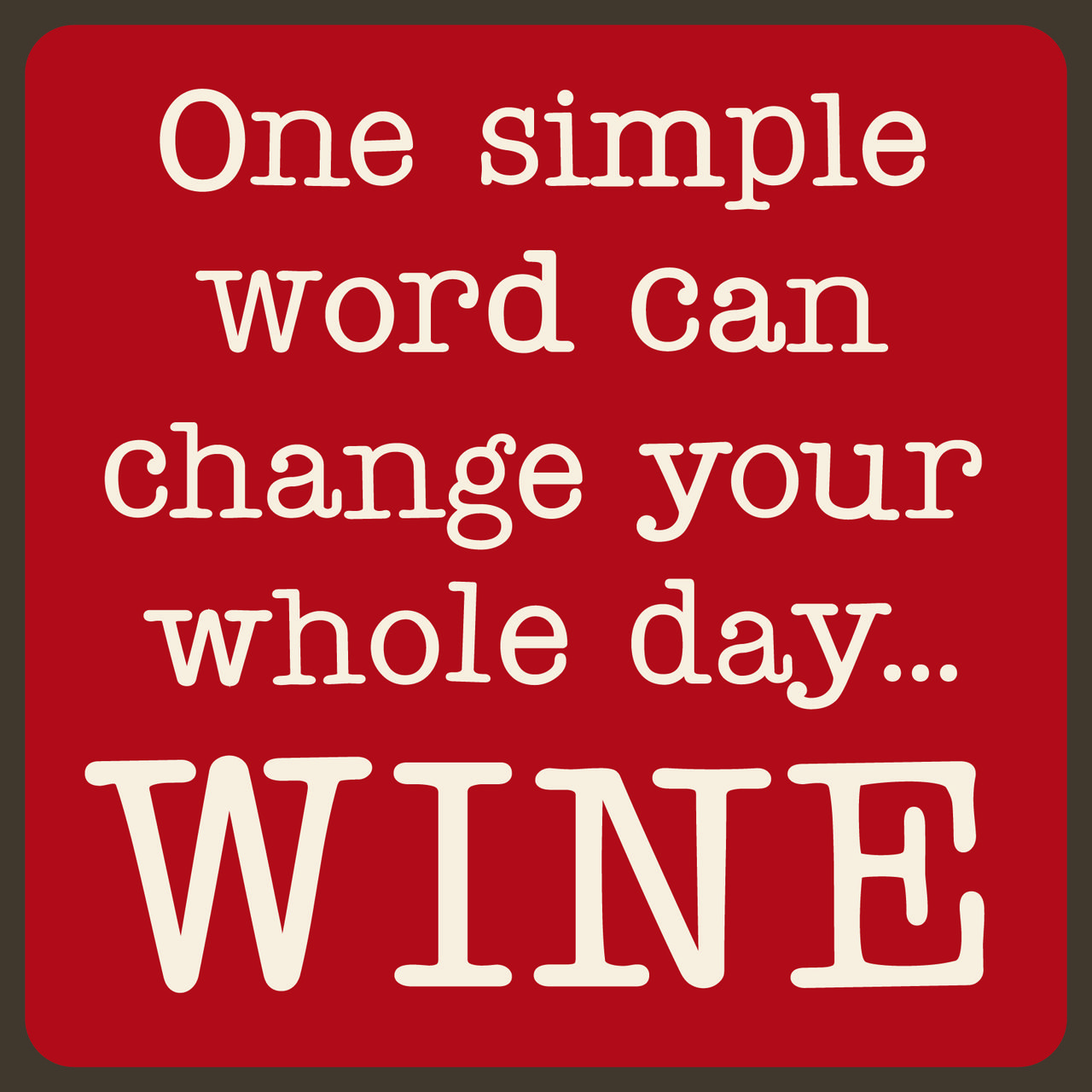 One Simple Word Can Change Your Whole Day Wine Wood Sign Simple Words Words Funny Wood Signs