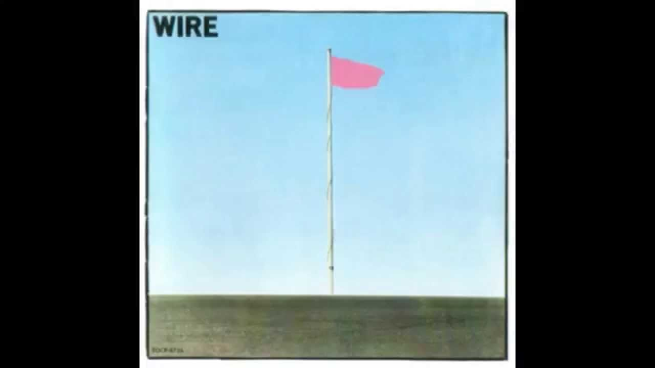 Wire - Pink Flag (Full Album). This band was ahead of its time and ...