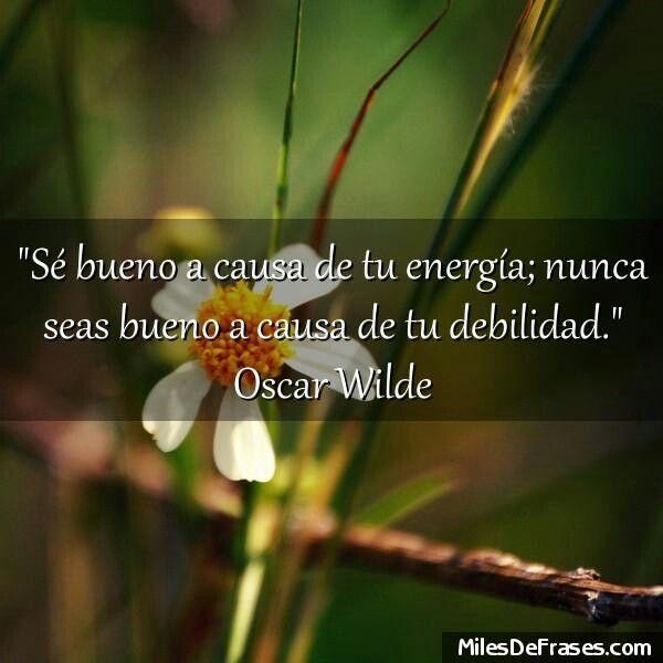 Sé bueno a causa de tu #energia; nunca seas bueno a causa de tu #debilidad #OscarWilde #FraseDelDia #frases #citas