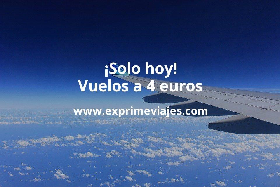 Solo Hoy Vuelos A 4 Euros Trayecto Ofertas De Vuelos Vuelos Billetes De Avion