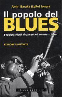 Il popolo del blues. Sociologia degli afroamericani attraverso il jazz di Amiri Baraka http://www.amazon.it/dp/8897109020/ref=cm_sw_r_pi_dp_Ksqdwb1WRKMKN